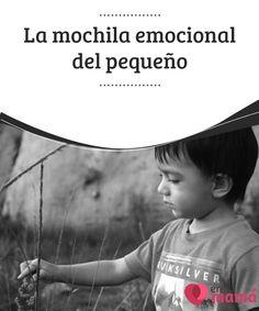 La #mochila emocional del pequeño   #Llenar la mochila del #pequeño de maravillosas experiencias durante su #infancia es criar a niños felices y mucho más #autónomos