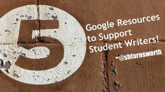 Google Resources to Support Student Writers