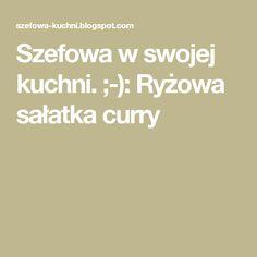 Szefowa w swojej kuchni. ;-): Ryżowa sałatka curry