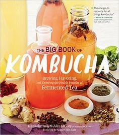 The Big Book of Kombucha: Brewing, Flavoring, and Enjoying the Health Benefits of Fermented Tea: Hannah Crum, Alex LaGory, Sandor Ellix Katz: 9781612124339: Amazon.com: Books