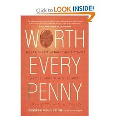 Worth Every Penny: Build a Business That Thrills Your Customers and Still Charge What You're Worth  Erin Verbeck, Sarah Petty