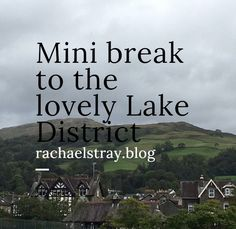 Mini break to the lovely Lake District