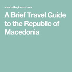A Brief Travel Guide to the Republic of Macedonia