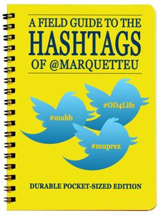 A Field Guide to the Hashtags of @MarquetteU, by Mykl Novak: 100 Twitter hashtags to watch for in the wild. #mulove x 1881.