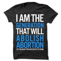I Am The Generation That Will Abolish #Abortion T-shirt #prolife