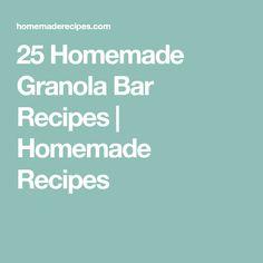 25 Homemade Granola Bar Recipes   Homemade Recipes