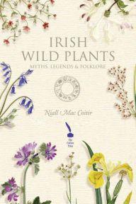 Irish Wild Plants - Myths, Legends & Folklore