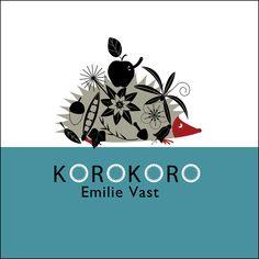 KOROKORO ISBN: 978-84-93677-83-1 / Autor: Emilie Vast / Ilustrador: Emilie Vast