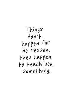 Quotes for Motivation and Inspiration QUOTATION - Image : As the quote says - Description Things don't happen for no reason, they happen to teach you Motivacional Quotes, Love Life Quotes, Great Quotes, Words Quotes, Wise Words, Quotes To Live By, Inspirational Quotes, What Is Happiness Quotes, Happy Quotes About Life