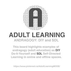 ADULT LEARNING / Board / Andragogy: DIY and Self-Directed Learning