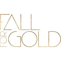 Fall For Gold ❤ liked on Polyvore featuring text, filler, phrase, quotes and saying