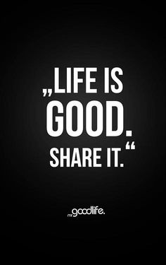 """""""Life is good. Share it."""" - Mr. Goodlife"""