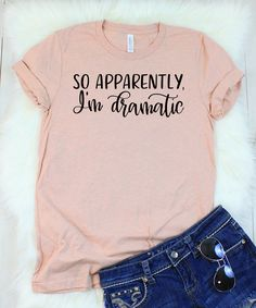 So Apparently, I'm Dramatic T-Shirt Funny T-Shirts for women with funny sayings. Printed in the USA with non-toxic water based inks on premium ringspun cotton t-shirts for a great quality soft feel. So Apparently, I'm Dramatic T-Shirt Funny Shirts Women, Funny Shirt Sayings, T Shirts With Sayings, T Shirt Quotes, T Shirt Slogans, Sarcastic Shirts, Funny Quotes, Cute Tshirts, Mom Shirts