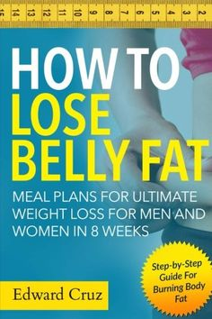 How to Lose Belly Fat: Meal Plans for Ultimate Weight Loss for Men and Women in 8 Weeks: Step-by-Step Guide For Burning Body Fat... You can read on your PC, Mac, smart phone, tablet or Kindle device.  Shhhh… Don't Tell Anyone About This Wonderful Secret!  Here You Will Find The Ideal Way How To Lose Belly Fat Forever and It Will Make Your Life So Much Healthier and Successful!  Want to Get An Ultimate Weight Loss and......http://bit.ly/2oKlzZm