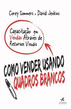 SOMMERS, Corey; JENKINS, David. COMO VENDER USANDO QUADROS BRANCOS. São Paulo: Editora Alta Books, 2014. 266 páginas. ISBN: 8576088479