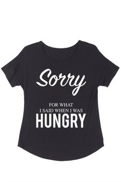 Sorry For What I Said When I Was Hungry Graphic T