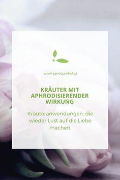 Kräuteranwendung, die wieder Lust auf die Liebe machen. #kräuter #heilkräuter #aphrodisierend #natürlichesaphrodisiakum Kraut, Love Flowers, Natural Medicine, Plants