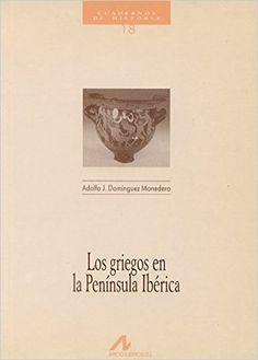 Los griegos en la Península Ibérica Cuadernos de historia: Amazon.es: Adolfo Jerónimo Domínguez Monedero: Libros