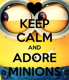 KEEP CALM AND ADORE MINIONS