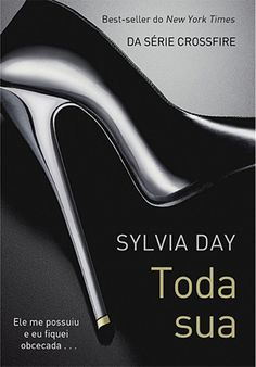 Download Toda Sua - Crossfire Vol 1 - Sylvia Day em ePUB, mobi, PDF