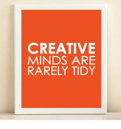 """""""Creative minds are rarely tidy"""" by Amanda Catherine Designs"""