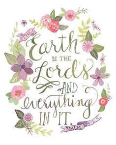 The earth is the Lord's and everything in it.