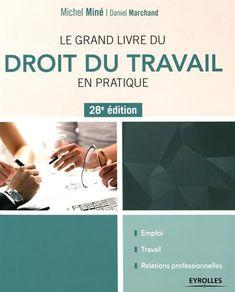 Le Grand Livre Du Droit Du Travail En Pratique  28e Édition