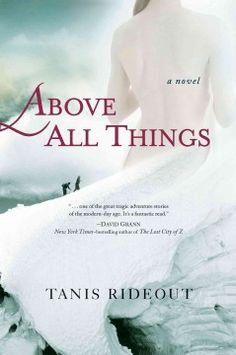 Above All Things by Tanis Rideout  George Mallory/Mt Everest/broken vow/wife's strength