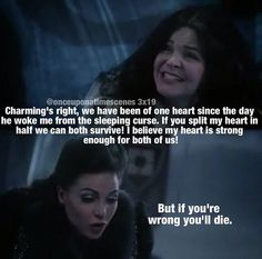 3x19 - I loved this moment so much because look at her, Regina actually cares if Snow dies. This is the woman who has spent most of her adult life trying to kill her and now that she wants Regina to rip her heart out, possibly killing her, to maybe save charming, Regina is genuinely scared that it'll fail... And that ladies and gentlemen, is what I like to call character development.
