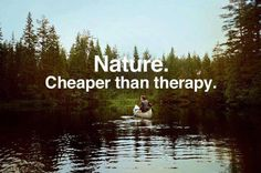 Nature. Cheaper than therapy.