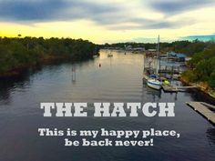 THE HATCH - This is my happy place, be back never