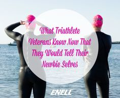 What Triathlete Veterans Know Now That They Would Tell Their Newbie Selves