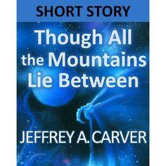 Though All the Mountains Lie Between by Jeffrey A. Carver via https://www.bittopper.com/item/8201397908a8e5b5b2ce4cab23f17543cabf8/eM9sfTiQ/
