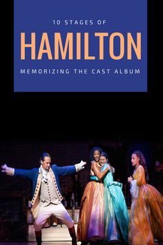 10 Stages Of Trying To Memorize The Hamilton Album