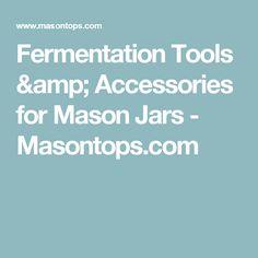 Fermentation Tools & Accessories for Mason Jars - Masontops.com