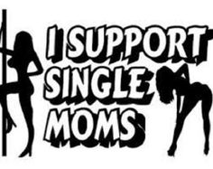I support single moms decal by DecalSourceShop on Etsy Funny Decals, Vinyl Decals, Car Decals, Funny Bumper Stickers, Number Stickers, Car Window Decals, I Support Single Moms, Stripper Poles, Badass Quotes