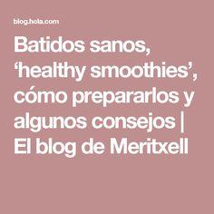 Batidos sanos, 'healthy smoothies', cómo prepararlos y algunos consejos   El blog de Meritxell
