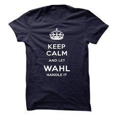 [Cool tshirt names] Keep Calm And Let WAHL Handle It  Discount 15%  Keep Calm And Let WAHL Handle It  Tshirt Guys Lady Hodie  SHARE and Get Discount Today Order now before we SELL OUT  Camping 4th fireworks tshirt happy july calm and let wahl handle it discount itacz keep calm and let garbacz handle italm garayeva