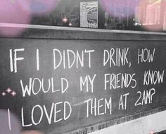 If I Didn't DRINK  -- hilarious jokes funny pictures walmart fails meme humor