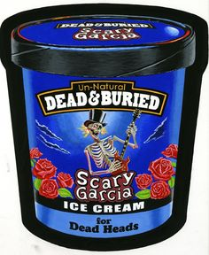 Un-natural DEAD & BURIED SCARY GARCIA Ice Cream for Dead Heads