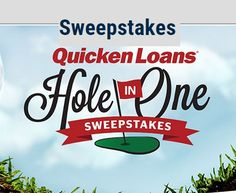Enter the Quicken Loans Hole in one Sweepstakes and you could win one year's worth of mortgage payments, thanks to Quicken Loans!!