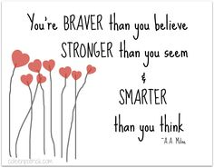 A.A. Milne #quote You're braver than you believe, stronger than you seem, and smarter than you think.
