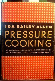 Pressure Cooking by Ida Cogswell Bailey Allen / TX840.P7 A55 1949 / http://catalog.wrlc.org/cgi-bin/Pwebrecon.cgi?BBID=13321536