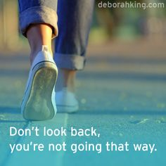 Inspirational Quote: Don't look back, you're not going that way. Love & light, Deborah #EnergyHealing #Qotd #Wisdom