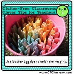 Leftover Easter egg dye can be used to color clothespins.   37 Insanely Smart School Teacher Hacks