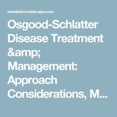 Osgood-Schlatter Disease Treatment & Management: Approach Considerations, Medical Care, Physical Therapy