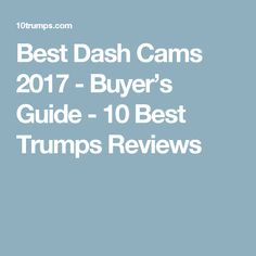 Best Dash Cams 2017 - Buyer's Guide - 10 Best Trumps Reviews
