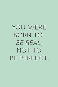 Quotes for Motivation and Inspiration QUOTATION - Image : As the quote says - Description You were born to be real, not to be perfect Cute Quotes, Great Quotes, Quotes To Live By, Inspirational Quotes, Funny Quotes, When You Smile Quotes, Daily Quotes, Be You Quotes, Flaws Quotes