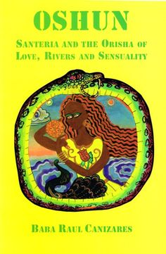 Oshun - Santeria & the Orisha of Love, Rivers & Sensuality. Handbook for those serving the Orisha. Marie Laveau's House of Voodoo
