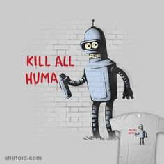 Kill All Humans #banksy #bender #futurama #graffiti #nachodiazarjona #naolito #robot #tvshow